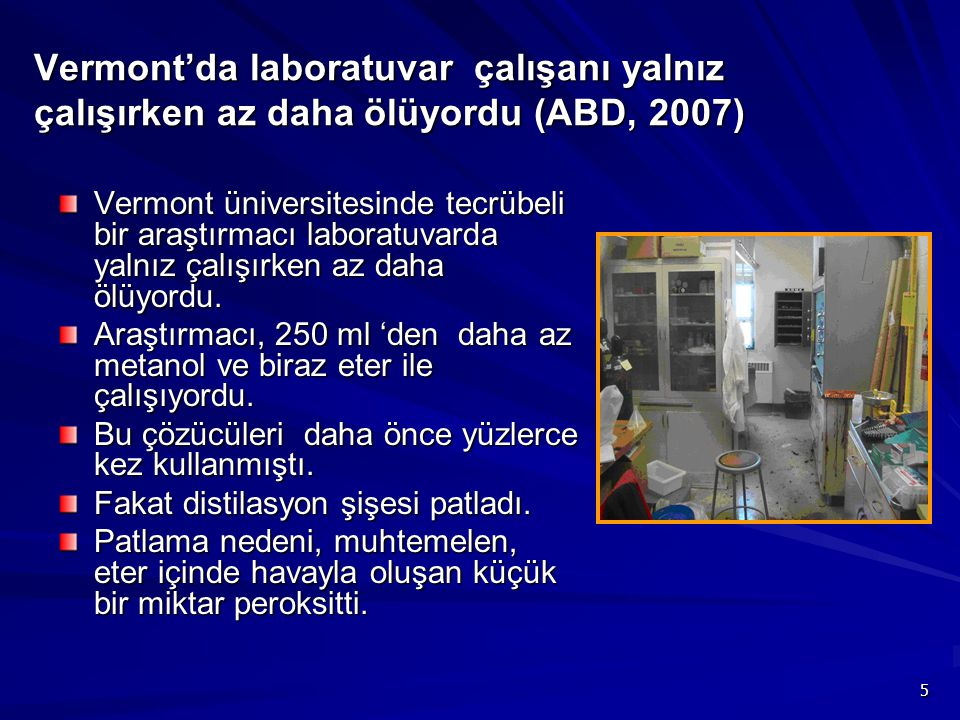 6 Yanan kimyacı hayatını kaybetti (Türkiye, 2007) Kaza kozmetik fabrikasında meydana geldi.