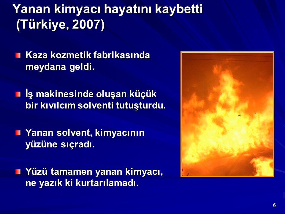 6 Yanan kimyacı hayatını kaybetti (Türkiye, 2007) Kaza kozmetik fabrikasında meydana geldi. İş makinesinde oluşan küçük bir kıvılcım solventi tutuştur