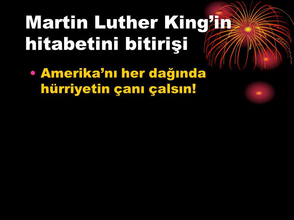 Martin Luther King'in hitabetini bitirişi Amerika'nı her dağında hürriyetin çanı çalsın!