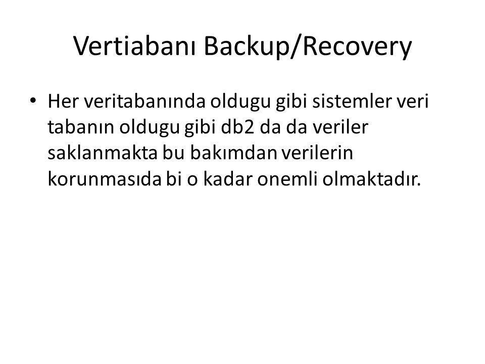 Vertiabanı Backup/Recovery Her veritabanında oldugu gibi sistemler veri tabanın oldugu gibi db2 da da veriler saklanmakta bu bakımdan verilerin korunm