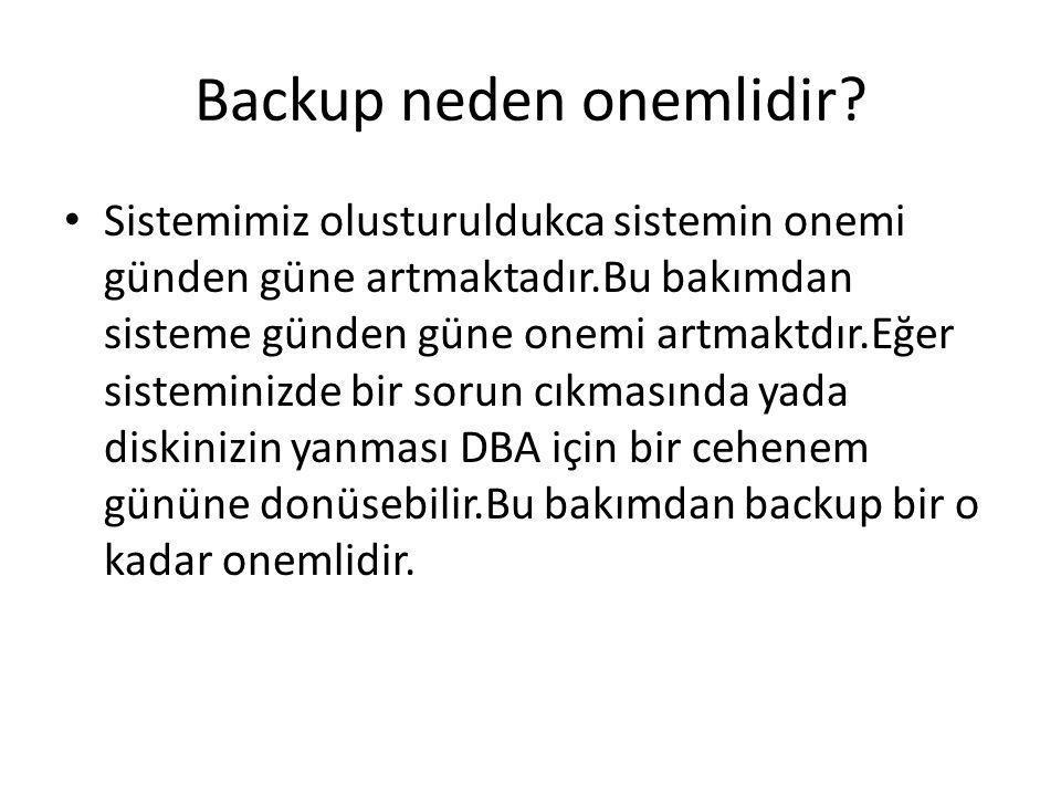 Backup neden onemlidir? Sistemimiz olusturuldukca sistemin onemi günden güne artmaktadır.Bu bakımdan sisteme günden güne onemi artmaktdır.Eğer sistemi