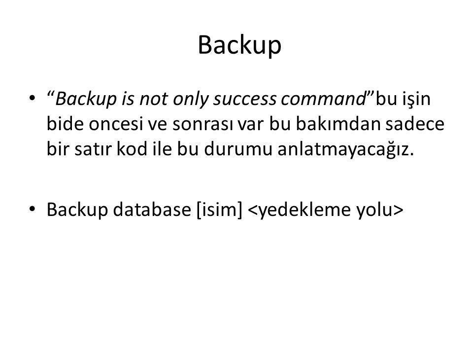 """Backup """"Backup is not only success command""""bu işin bide oncesi ve sonrası var bu bakımdan sadece bir satır kod ile bu durumu anlatmayacağız. Backup da"""