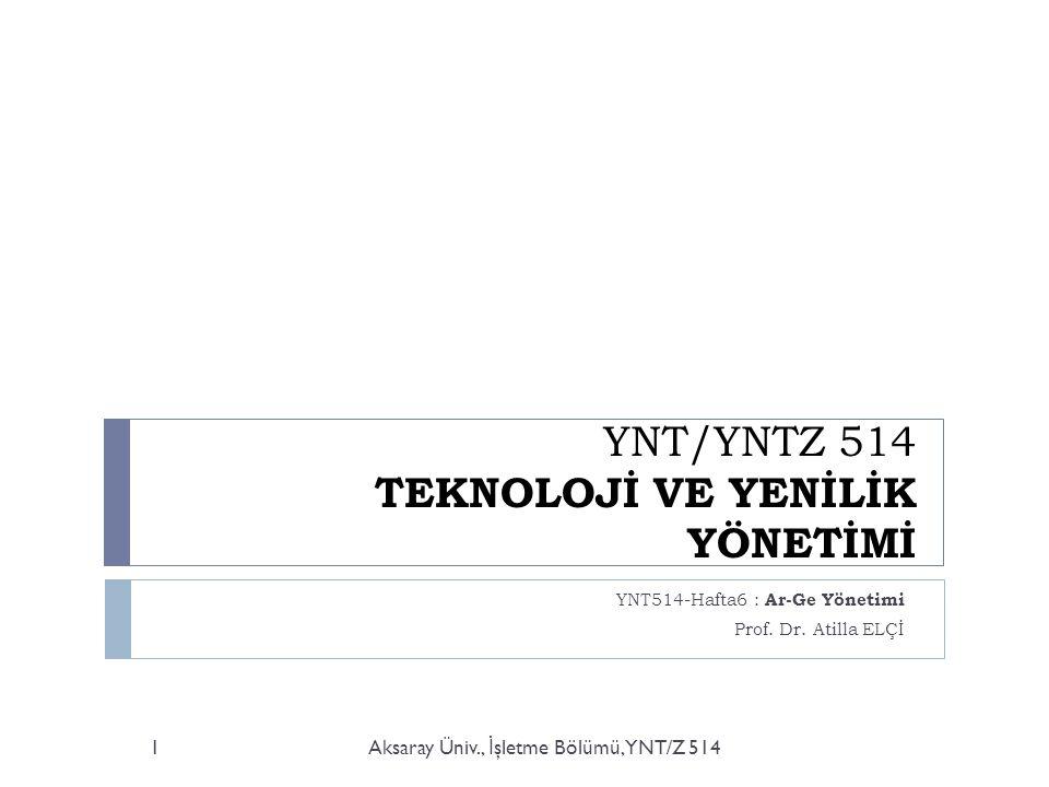YNT/YNTZ 514 TEKNOLOJİ VE YENİLİK YÖNETİMİ YNT514-Hafta6 : Ar-Ge Yönetimi Prof.