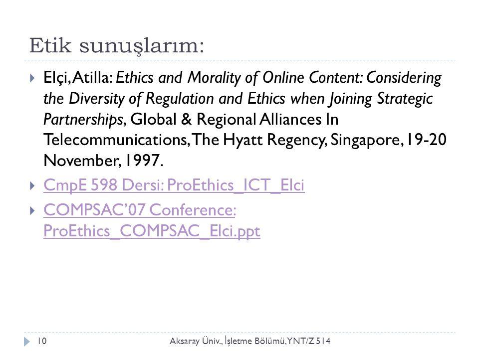 Etik sunuşlarım: Aksaray Üniv., İ şletme Bölümü, YNT/Z 51410  Elçi, Atilla: Ethics and Morality of Online Content: Considering the Diversity of Regul