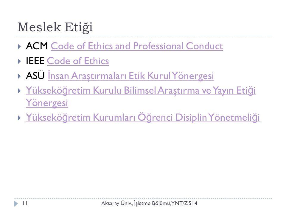 Meslek Etiği Aksaray Üniv., İ şletme Bölümü, YNT/Z 51411  ACM Code of Ethics and Professional ConductCode of Ethics and Professional Conduct  IEEE C