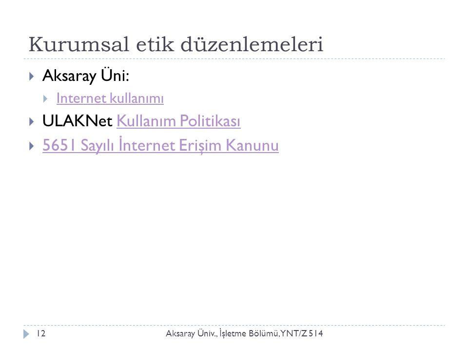 Kurumsal etik düzenlemeleri Aksaray Üniv., İ şletme Bölümü, YNT/Z 51412  Aksaray Üni:  Internet kullanımı Internet kullanımı  ULAKNet Kullanım Poli