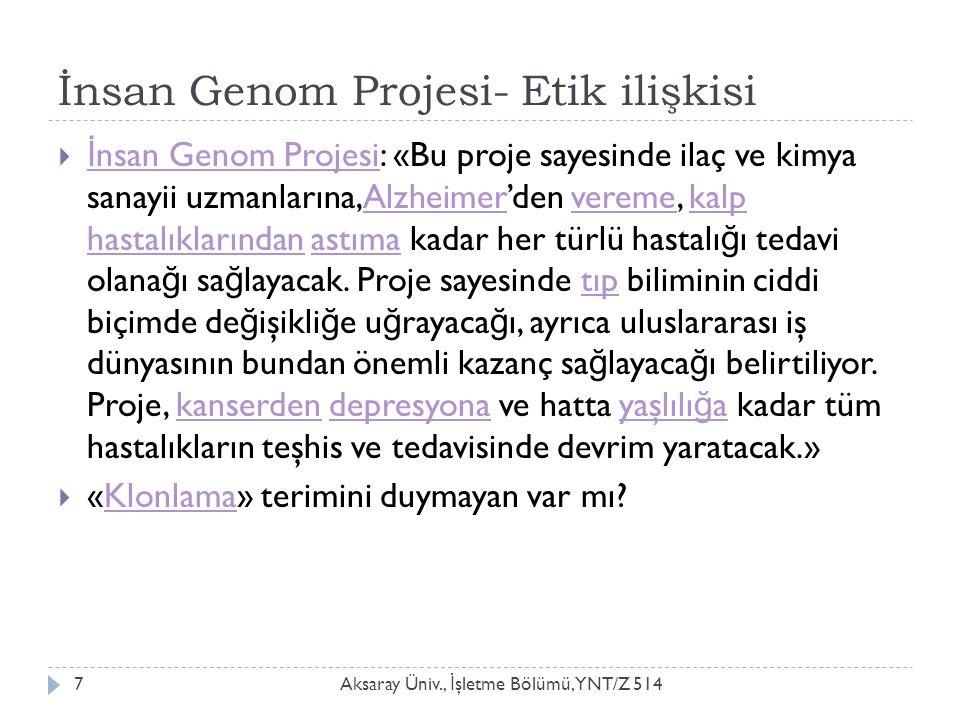 İnsan Genom Projesi- Etik ilişkisi Aksaray Üniv., İ şletme Bölümü, YNT/Z 5147  İ nsan Genom Projesi: «Bu proje sayesinde ilaç ve kimya sanayii uzmanl