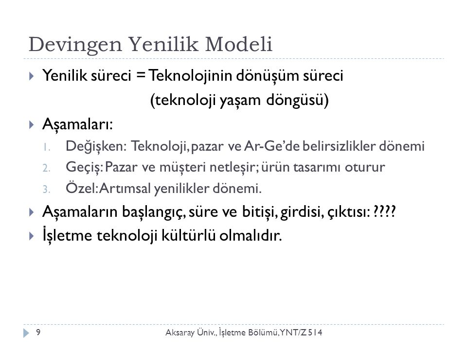 Devingen Yenilik Modeli Aksaray Üniv., İ şletme Bölümü, YNT/Z 5149  Yenilik süreci = Teknolojinin dönüşüm süreci (teknoloji yaşam döngüsü)  Aşamaları: 1.