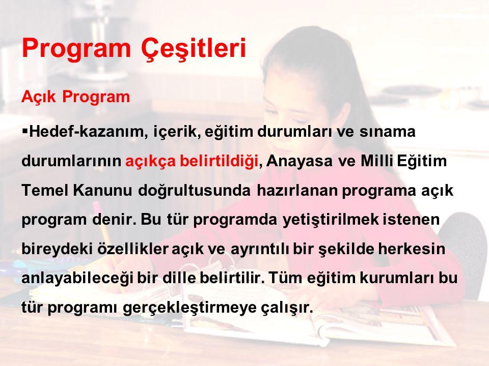 Program Çeşitleri Açık Program  Hedef-kazanım, içerik, eğitim durumları ve sınama durumlarının açıkça belirtildiği, Anayasa ve Milli Eğitim Temel Kanunu doğrultusunda hazırlanan programa açık program denir.