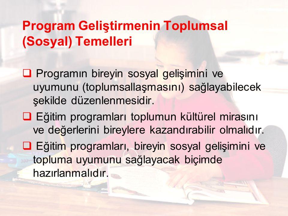 Program Geliştirmenin Toplumsal (Sosyal) Temelleri  Programın bireyin sosyal gelişimini ve uyumunu (toplumsallaşmasını) sağlayabilecek şekilde düzenlenmesidir.