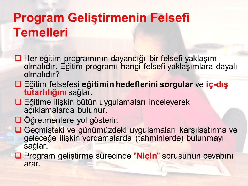 Program Geliştirmenin Felsefi Temelleri  Her eğitim programının dayandığı bir felsefi yaklaşım olmalıdır.
