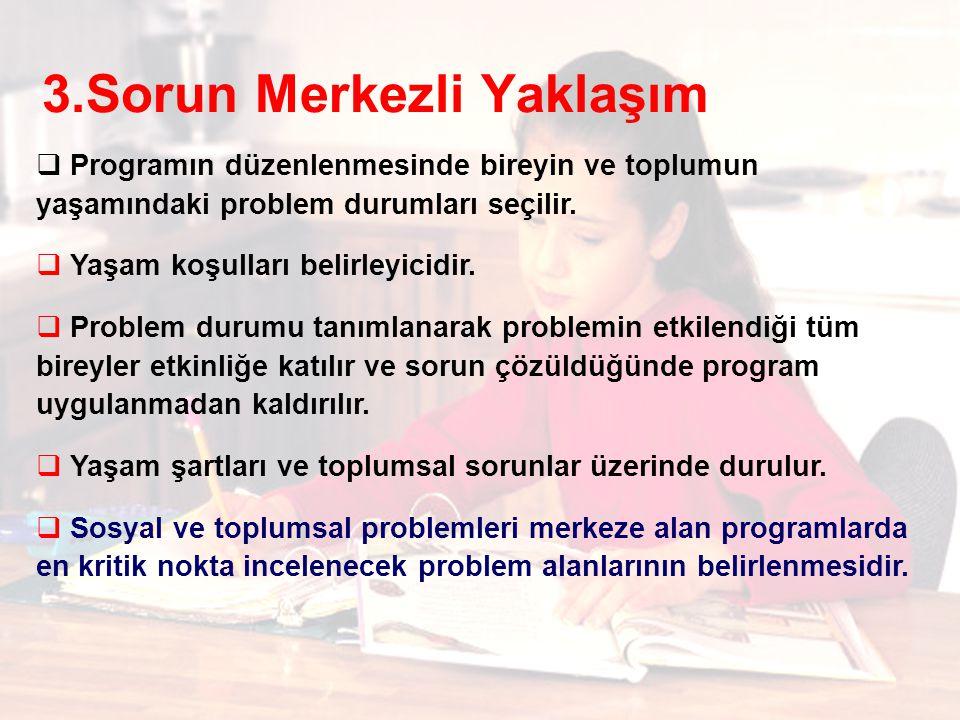  Programın düzenlenmesinde bireyin ve toplumun yaşamındaki problem durumları seçilir.
