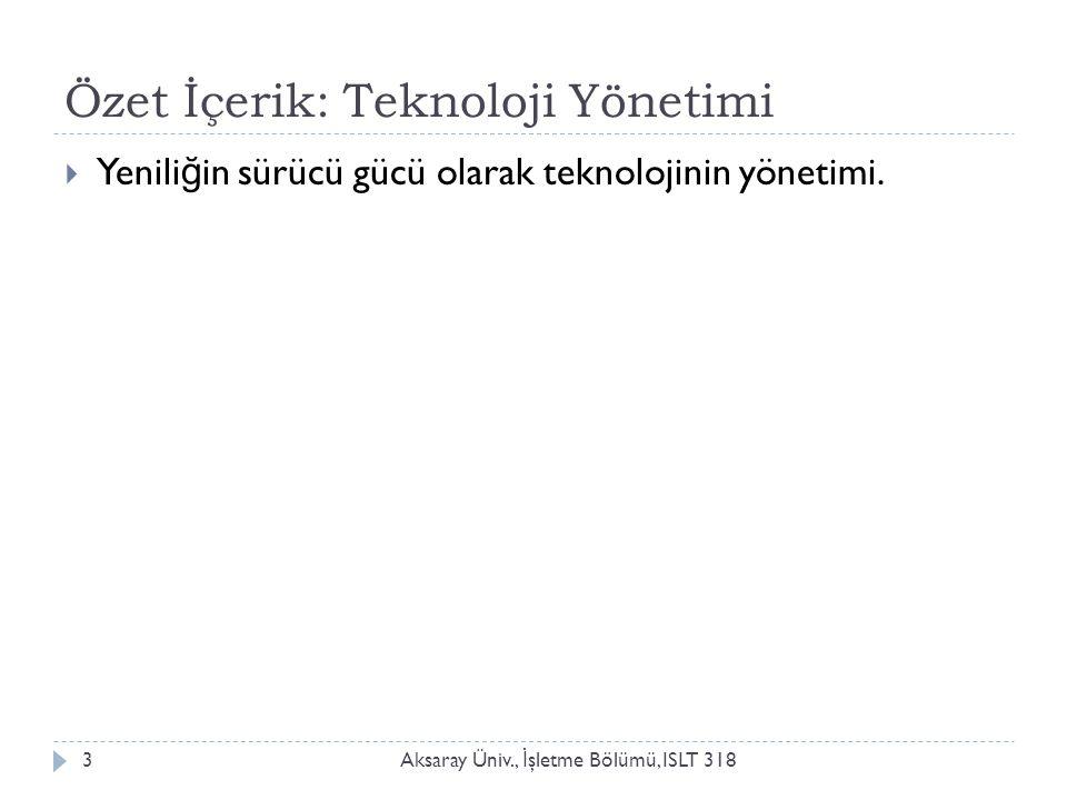 Özet İçerik: Teknoloji Yönetimi Aksaray Üniv., İ şletme Bölümü, ISLT 3183  Yenili ğ in sürücü gücü olarak teknolojinin yönetimi.