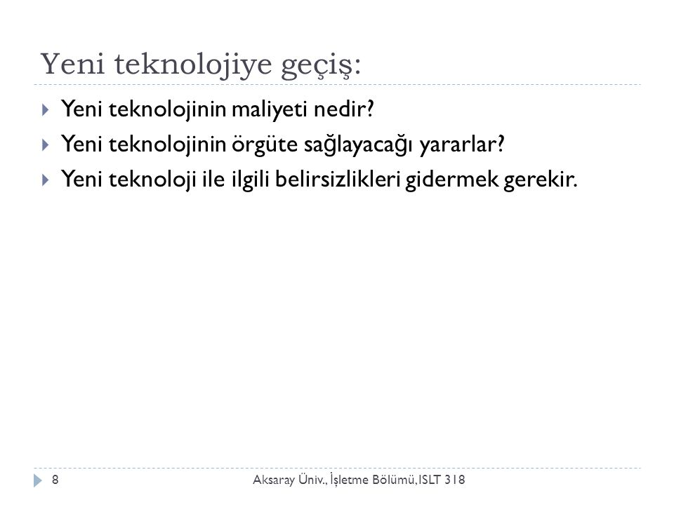 Yeni teknolojiye geçiş: Aksaray Üniv., İ şletme Bölümü, ISLT 3188  Yeni teknolojinin maliyeti nedir.