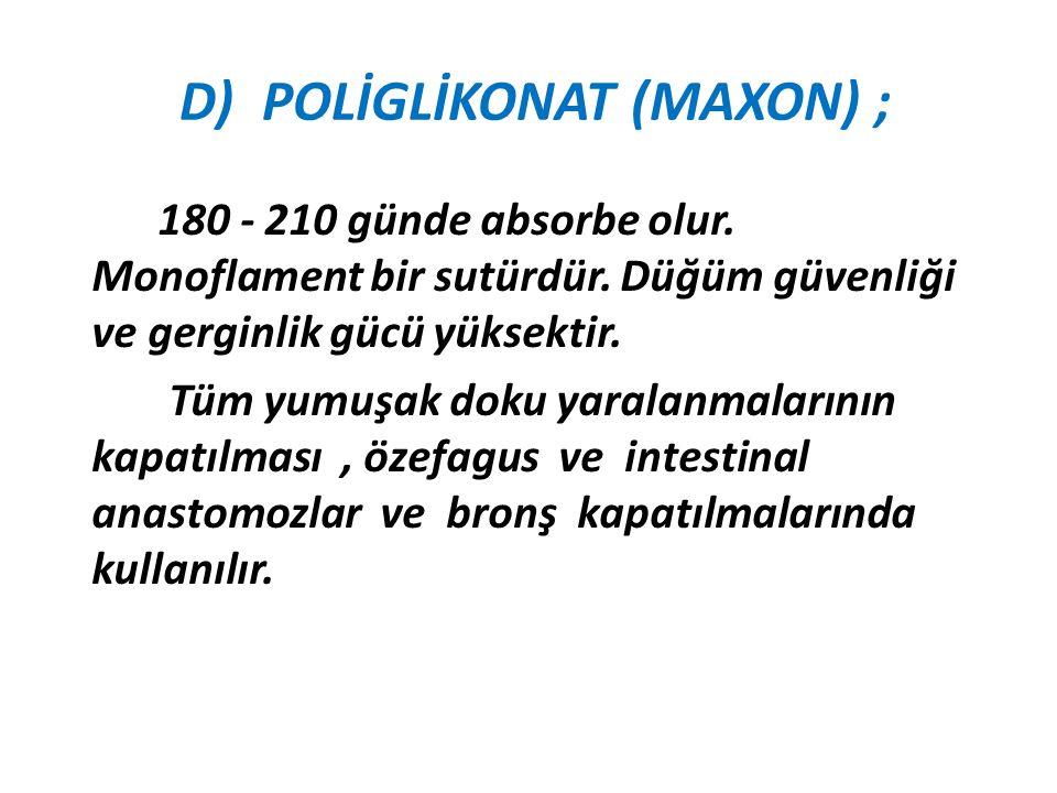 D) POLİGLİKONAT (MAXON) ; 180 - 210 günde absorbe olur. Monoflament bir sutürdür. Düğüm güvenliği ve gerginlik gücü yüksektir. Tüm yumuşak doku yarala