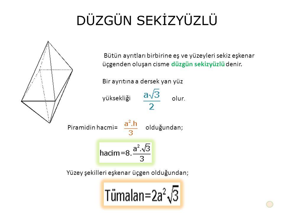 DÜZGÜN SEKİZYÜZLÜ Bütün ayrıtları birbirine eş ve yüzeyleri sekiz eşkenar üçgenden oluşan cisme düzgün sekizyüzlü denir. Bir ayrıtına a dersek yan yüz