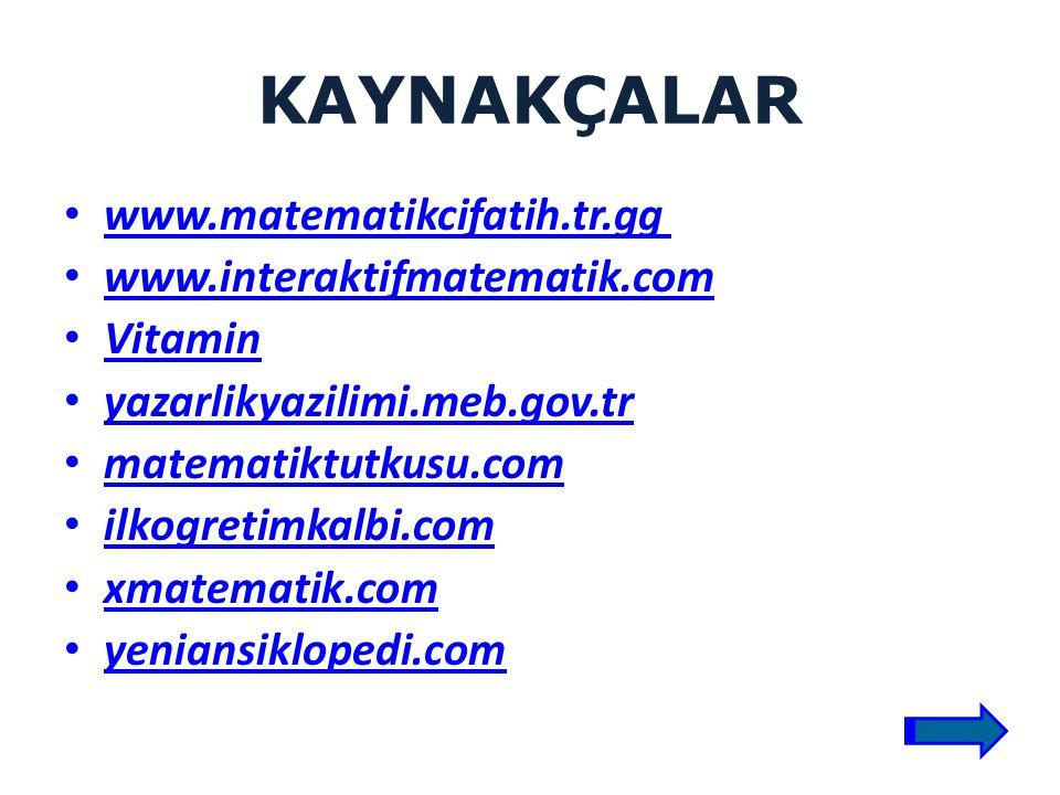 KAYNAKÇALAR www.matematikcifatih.tr.gg www.interaktifmatematik.com Vitamin yazarlikyazilimi.meb.gov.tr matematiktutkusu.com ilkogretimkalbi.com xmatematik.com yeniansiklopedi.com