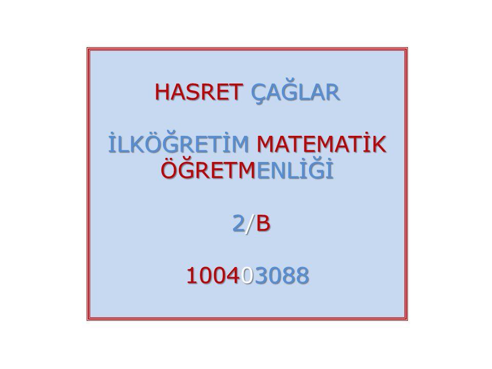 HASRET ÇAĞLAR İLKÖĞRETİM MATEMATİK ÖĞRETMENLİĞİ 2/B 2/B 100403088