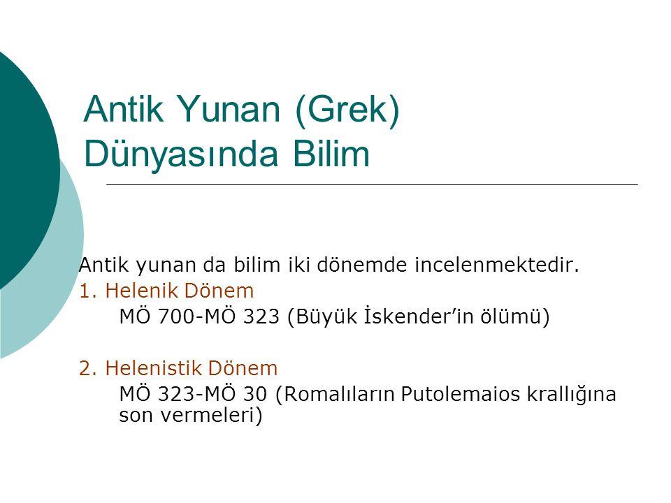 Antik Yunan (Grek) Dünyasında Bilim Antik yunan da bilim iki dönemde incelenmektedir.
