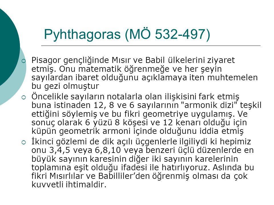 Pyhthagoras (MÖ 532-497)  Pisagor gençliğinde Mısır ve Babil ülkelerini ziyaret etmiş.
