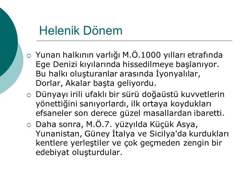 Helenik Dönem  Yunan halkının varlığı M.Ö.1000 yılları etrafında Ege Denizi kıyılarında hissedilmeye başlanıyor.