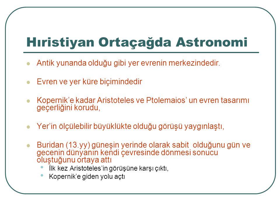 Hıristiyan Ortaçağda Astronomi Antik yunanda olduğu gibi yer evrenin merkezindedir. Evren ve yer küre biçimindedir Kopernik'e kadar Aristoteles ve Pto