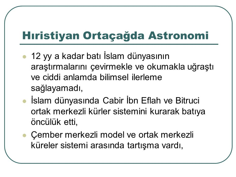 Hıristiyan Ortaçağda Astronomi 12 yy a kadar batı İslam dünyasının araştırmalarını çevirmekle ve okumakla uğraştı ve ciddi anlamda bilimsel ilerleme s