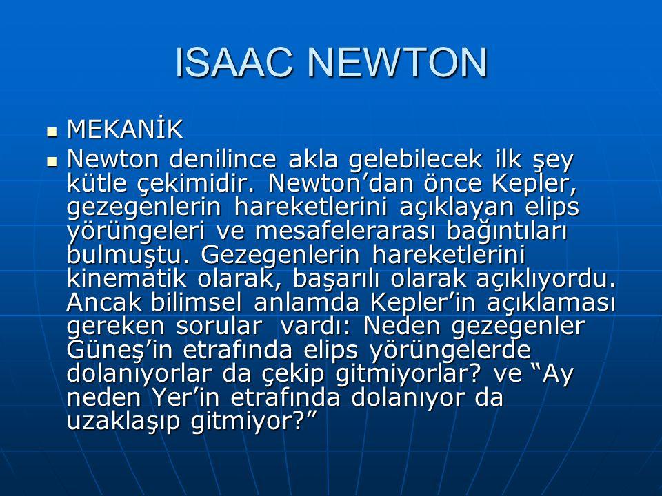 ISAAC NEWTON MEKANİK MEKANİK Newton denilince akla gelebilecek ilk şey kütle çekimidir. Newton'dan önce Kepler, gezegenlerin hareketlerini açıklayan e
