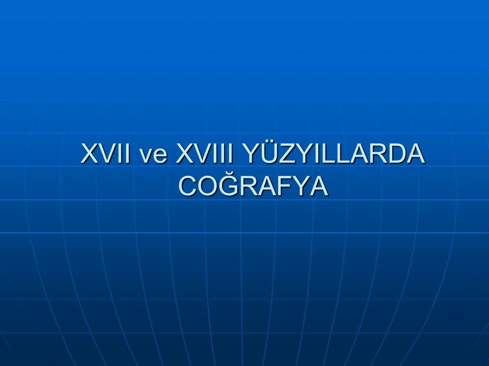 XVII ve XVIII YÜZYILLARDA COĞRAFYA
