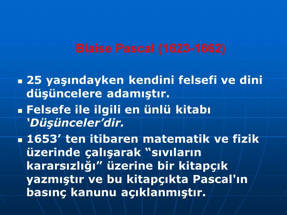 Blaise Pascal (1623-1662) 25 yaşındayken kendini felsefi ve dini düşüncelere adamıştır. Felsefe ile ilgili en ünlü kitabı 'Düşünceler'dir. 1653' ten i