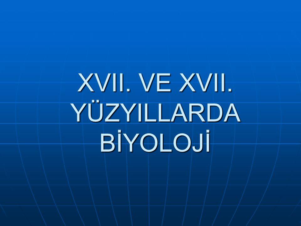 XVII. VE XVII. YÜZYILLARDA BİYOLOJİ