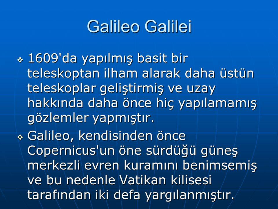 Galileo Galilei  1609 da yapılmış basit bir teleskoptan ilham alarak daha üstün teleskoplar geliştirmiş ve uzay hakkında daha önce hiç yapılamamış gözlemler yapmıştır.