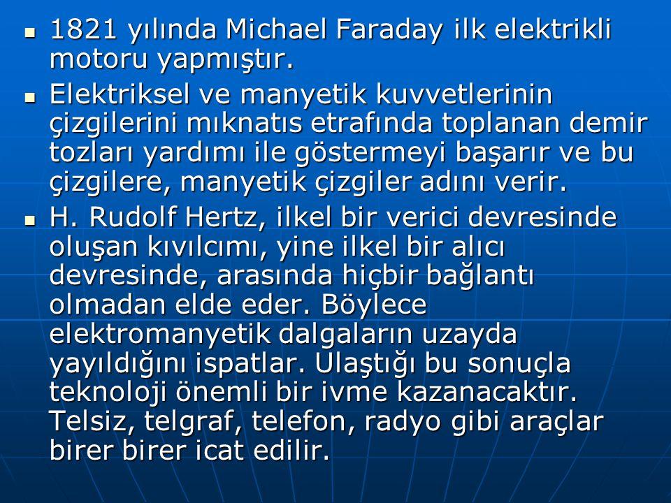 1821 yılında Michael Faraday ilk elektrikli motoru yapmıştır. 1821 yılında Michael Faraday ilk elektrikli motoru yapmıştır. Elektriksel ve manyetik ku
