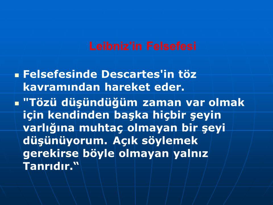 Leibniz'in Felsefesi Felsefesinde Descartes'in töz kavramından hareket eder.