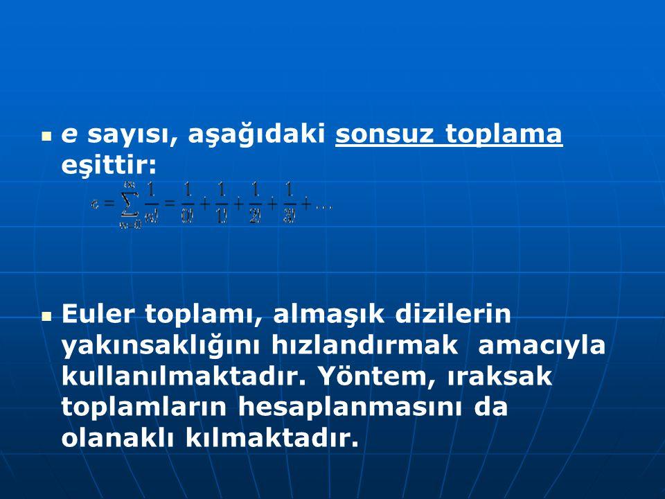 e sayısı, aşağıdaki sonsuz toplama eşittir: Euler toplamı, almaşık dizilerin yakınsaklığını hızlandırmak amacıyla kullanılmaktadır. Yöntem, ıraksak to