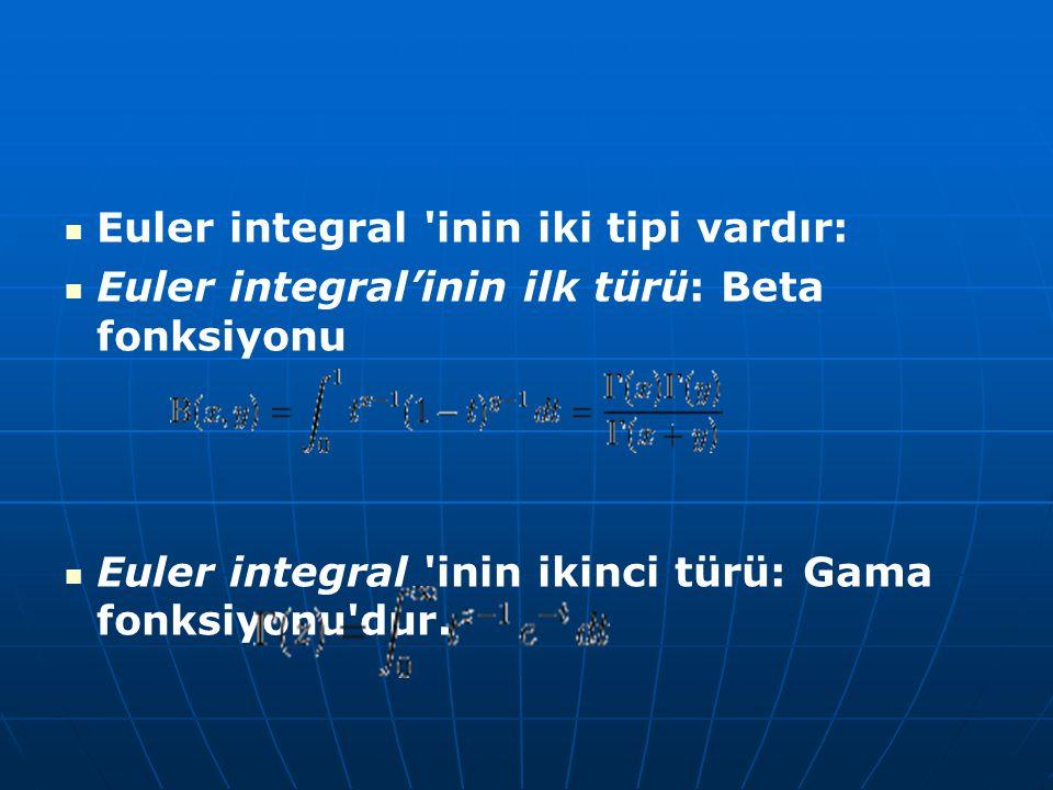 Euler integral 'inin iki tipi vardır: Euler integral'inin ilk türü: Beta fonksiyonu Euler integral 'inin ikinci türü: Gama fonksiyonu'dur.