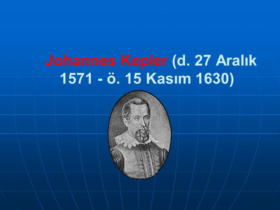 Johannes Kepler (d. 27 Aralık 1571 - ö. 15 Kasım 1630)