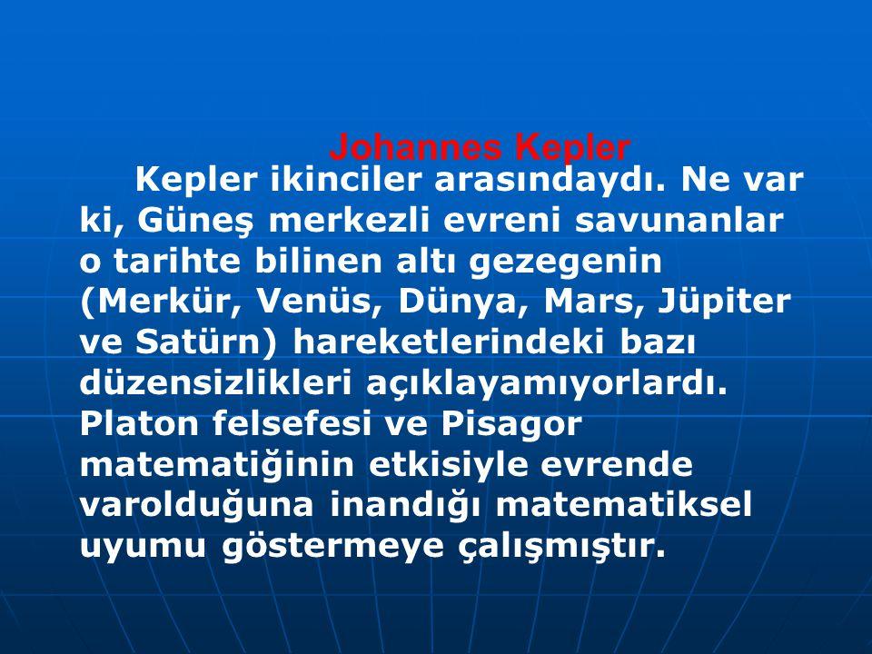 Johannes Kepler Kepler ikinciler arasındaydı. Ne var ki, Güneş merkezli evreni savunanlar o tarihte bilinen altı gezegenin (Merkür, Venüs, Dünya, Mars