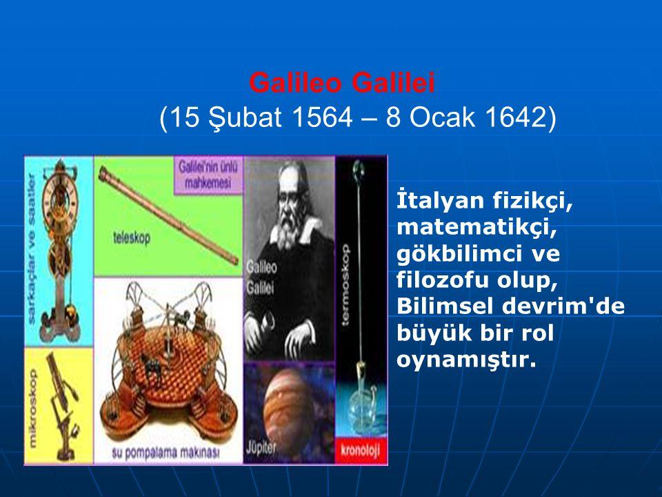 Galileo Galilei (15 Şubat 1564 – 8 Ocak 1642) İtalyan fizikçi, matematikçi, gökbilimci ve filozofu olup, Bilimsel devrim de büyük bir rol oynamıştır.