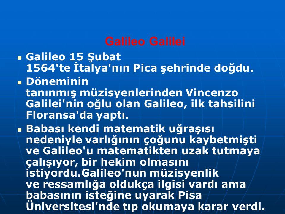 Galileo Galilei Galileo 15 Şubat 1564'te İtalya'nın Pica şehrinde doğdu. Döneminin tanınmış müzisyenlerinden Vincenzo Galilei'nin oğlu olan Galileo, i