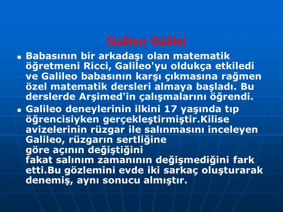Galileo Galilei Babasının bir arkadaşı olan matematik öğretmeni Ricci, Galileo'yu oldukça etkiledi ve Galileo babasının karşı çıkmasına rağmen özel ma