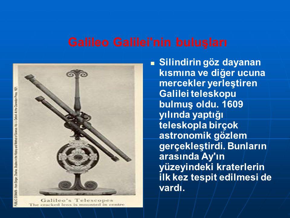 Galileo Galilei nin buluşları Silindirin göz dayanan kısmına ve diğer ucuna mercekler yerleştiren Galilei teleskopu bulmuş oldu.