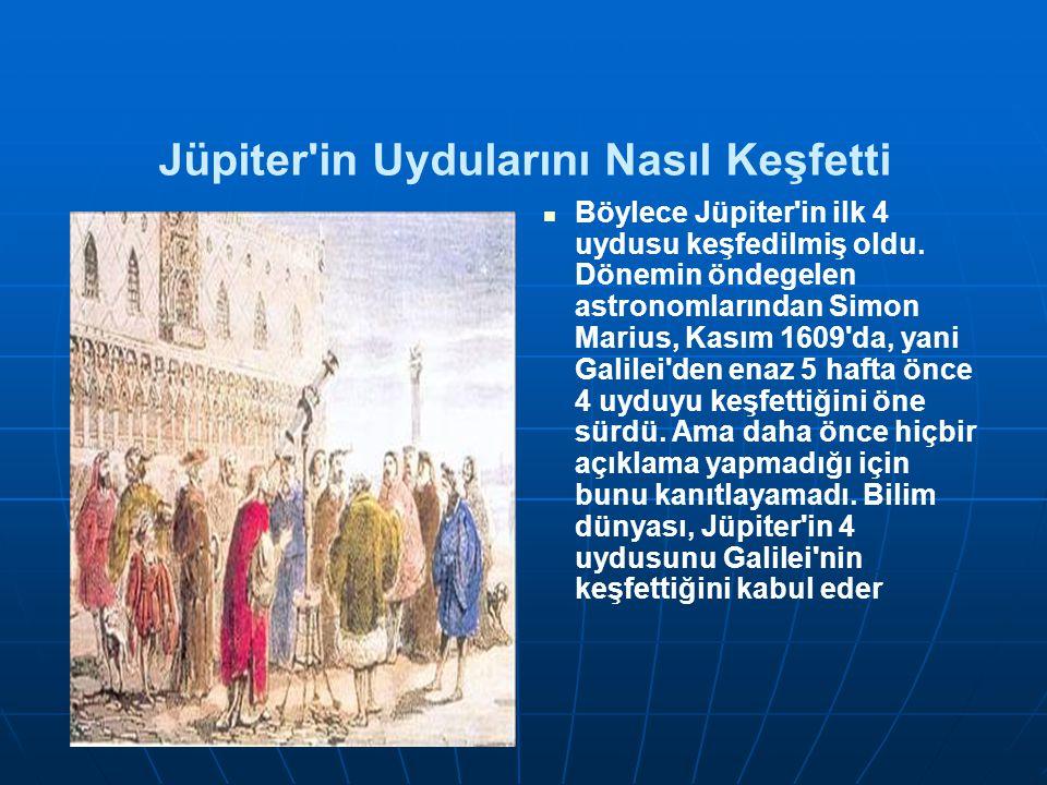 Jüpiter'in Uydularını Nasıl Keşfetti Böylece Jüpiter'in ilk 4 uydusu keşfedilmiş oldu. Dönemin öndegelen astronomlarından Simon Marius, Kasım 1609'da,