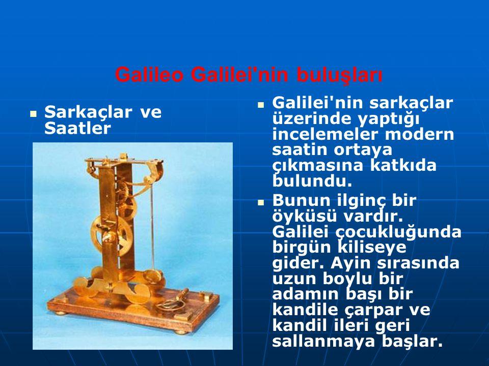 Galileo Galilei nin buluşları Sarkaçlar ve Saatler Galilei nin sarkaçlar üzerinde yaptığı incelemeler modern saatin ortaya çıkmasına katkıda bulundu.