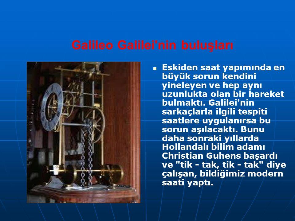 Galileo Galilei nin buluşları Eskiden saat yapımında en büyük sorun kendini yineleyen ve hep aynı uzunlukta olan bir hareket bulmaktı.