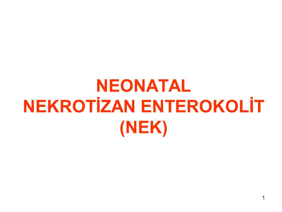 1 NEONATAL NEKROTİZAN ENTEROKOLİT (NEK)