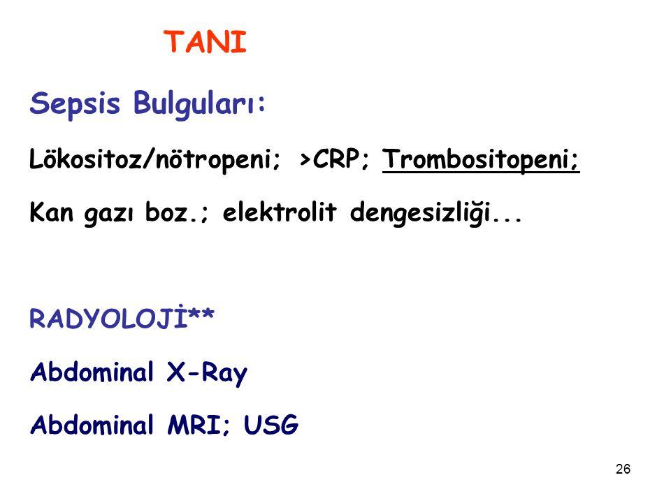 26 TANI Sepsis Bulguları: Lökositoz/nötropeni; >CRP; Trombositopeni; Kan gazı boz.; elektrolit dengesizliği... RADYOLOJİ** Abdominal X-Ray Abdominal M