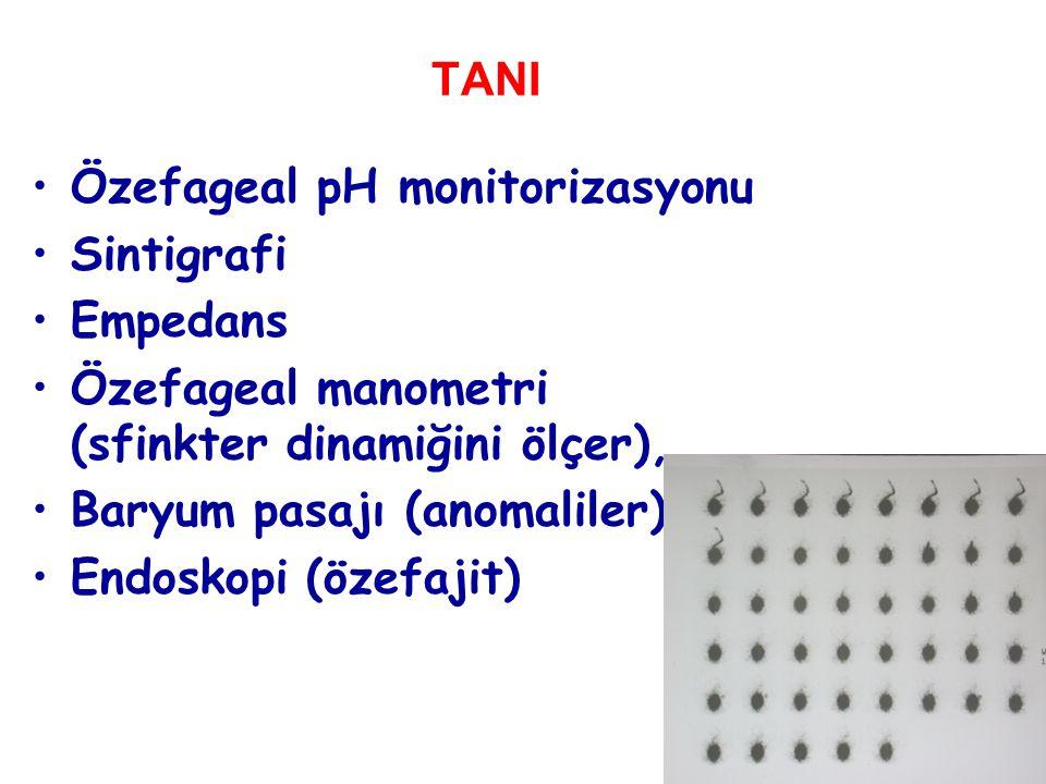 48 TANI Özefageal pH monitorizasyonu Sintigrafi Empedans Özefageal manometri (sfinkter dinamiğini ölçer), Baryum pasajı (anomaliler) Endoskopi (özefaj