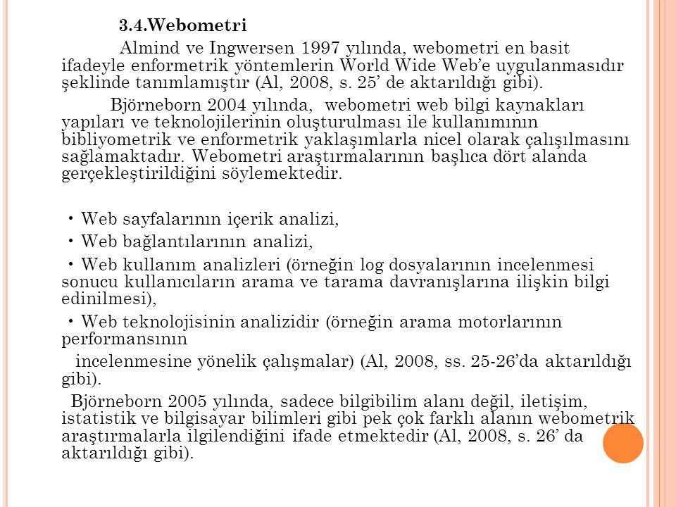 3.4.Webometri Almind ve Ingwersen 1997 yılında, webometri en basit ifadeyle enformetrik yöntemlerin World Wide Web'e uygulanmasıdır şeklinde tanımlamı