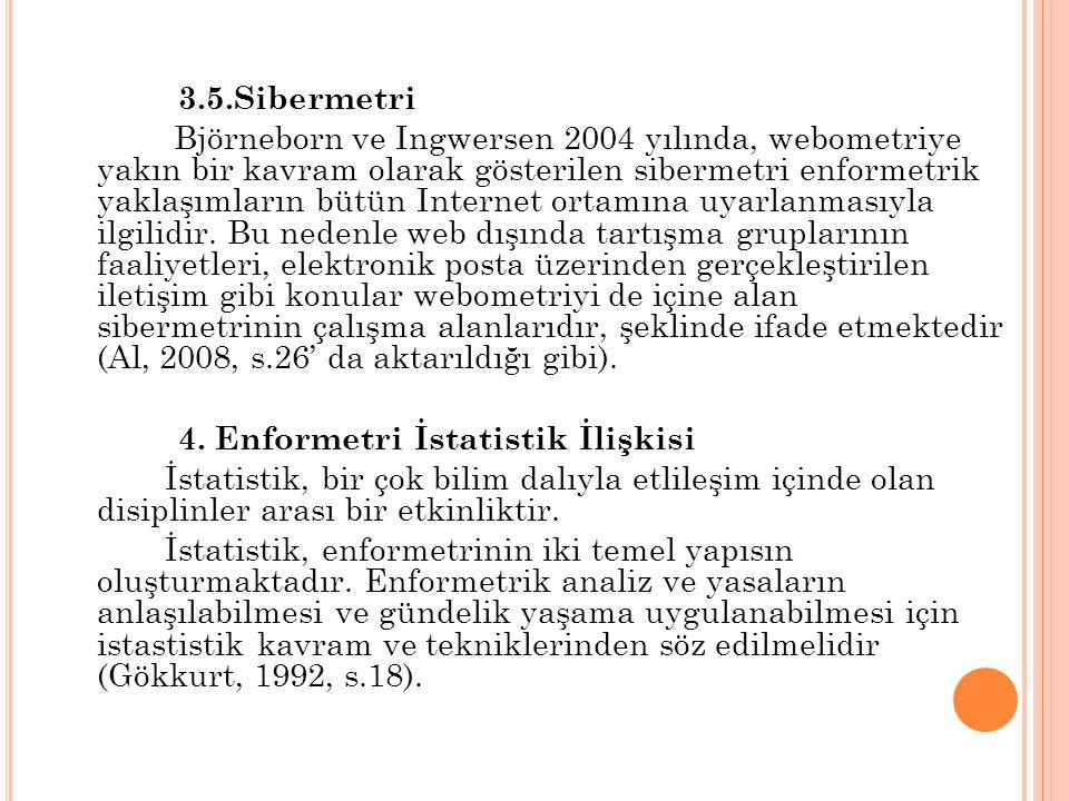 3.5.Sibermetri Björneborn ve Ingwersen 2004 yılında, webometriye yakın bir kavram olarak gösterilen sibermetri enformetrik yaklaşımların bütün Interne